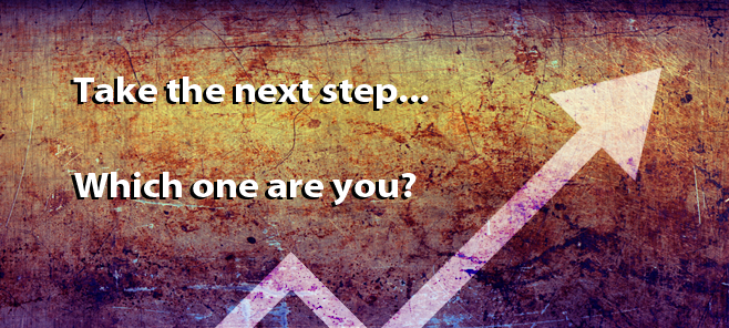 Take the next step... Which one are you?